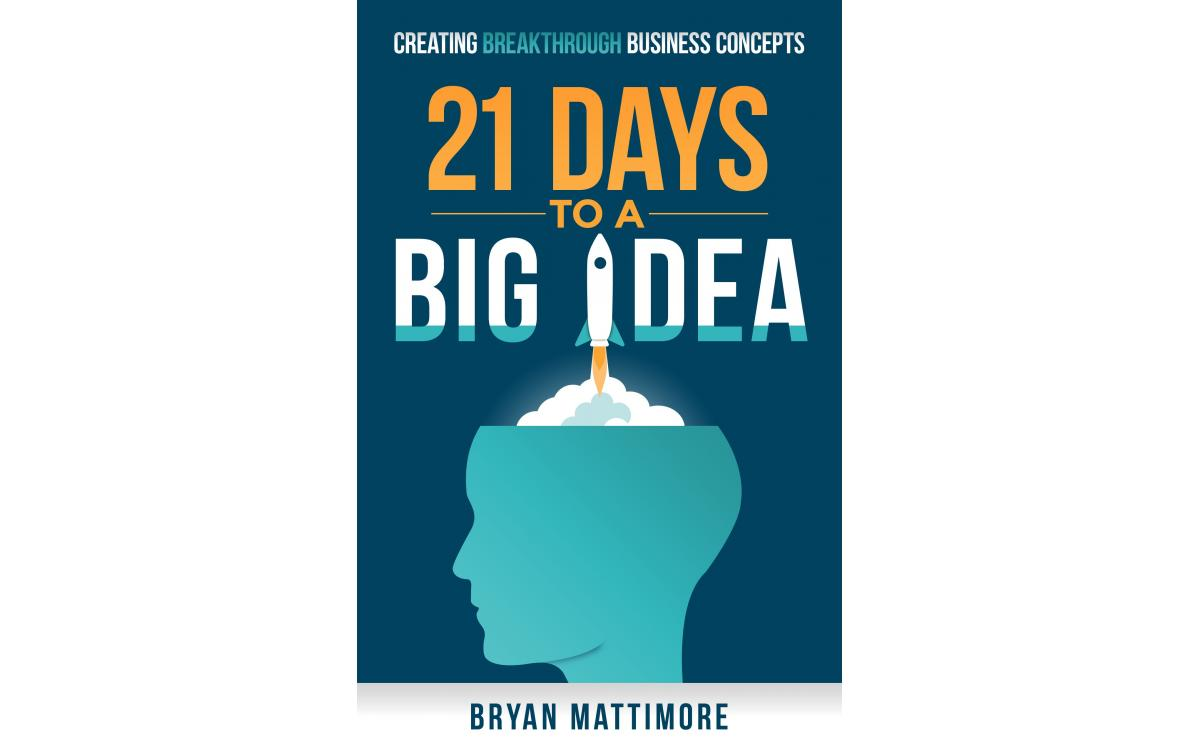 21 Days to a Big Idea - Bryan Mattimore [Tóm tắt]