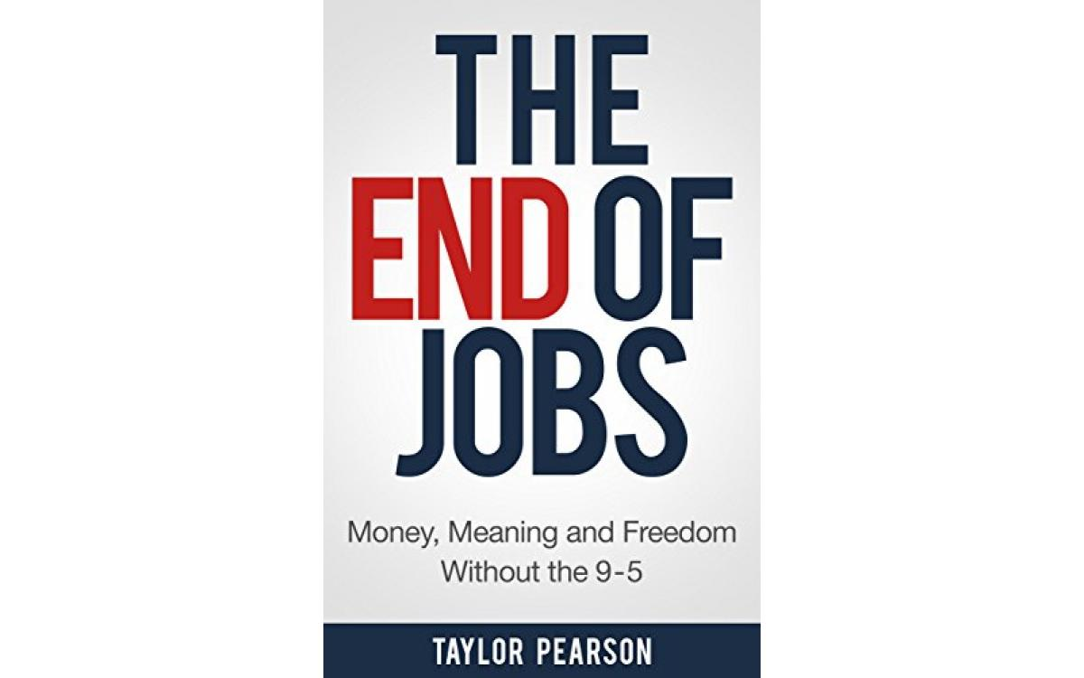 The End of Jobs - Taylor Pearson [Tóm tắt]
