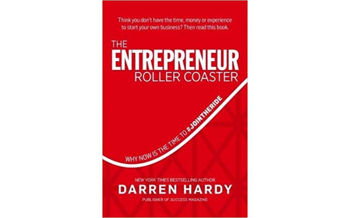 The Entrepreneur Roller Coaster - Darren Hardy [Tóm tắt]