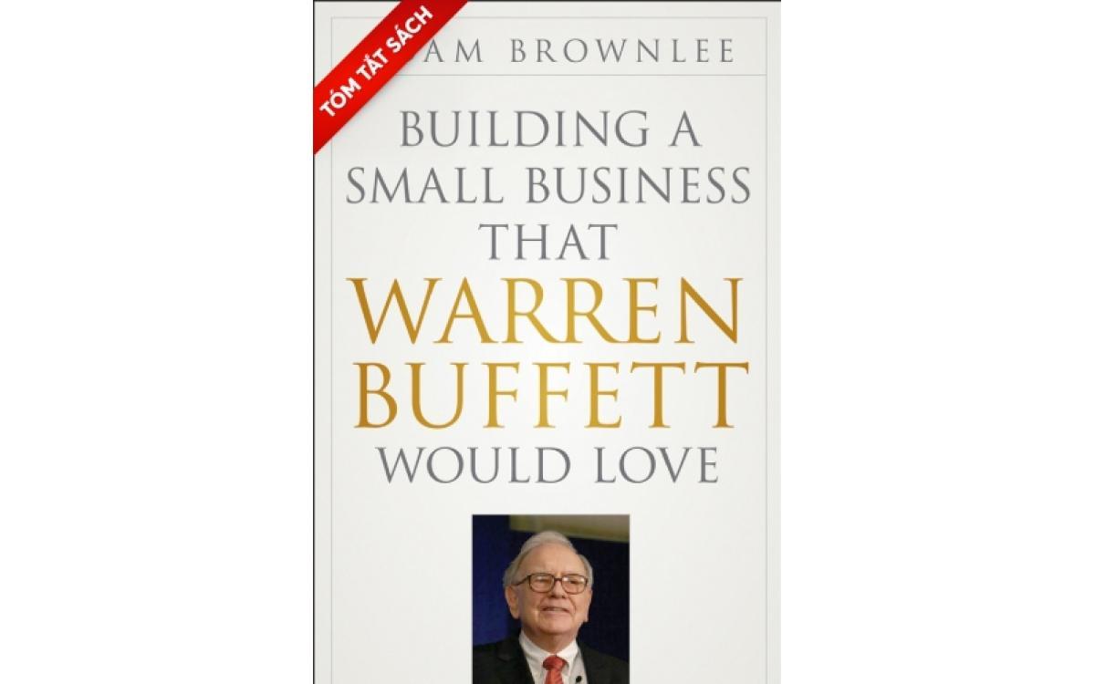 Xây dựng một doanh nghiệp nhỏ mà đến cả Warren Buffet cũng thích [Tóm tắt]