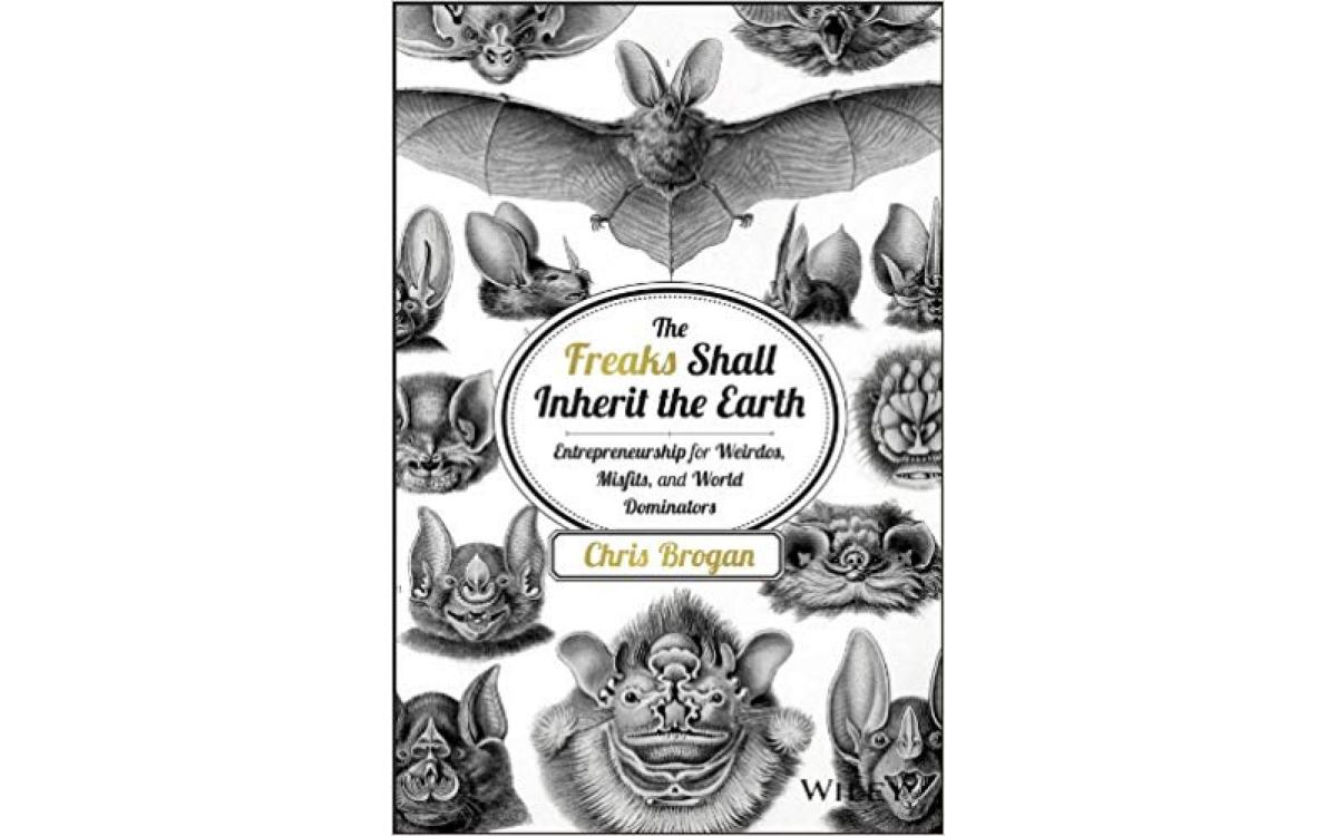 The Freaks Shall Inherit the Earth - Chris Brogan [Tóm tắt]