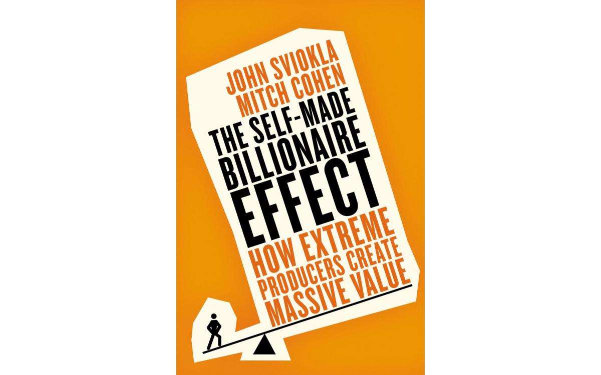 The Self-Made Billionaire Effect - John Sviokla and Mitch Cohen [Tóm tắt]