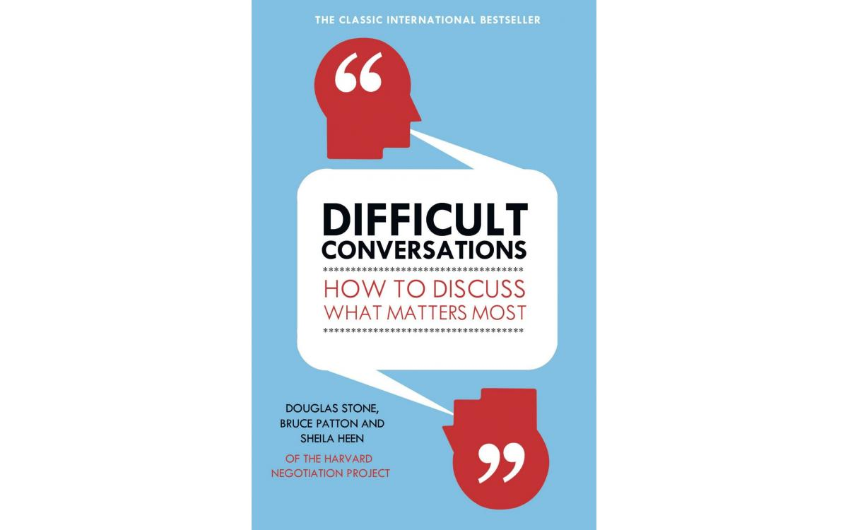 Difficult Conversations - Douglas Stone, Bruce Patton, Sheila Heen [Tóm tắt]