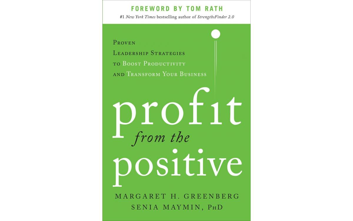 Profit from the Positive - Margaret Greenberg and Senia Maymin [Tóm tắt]