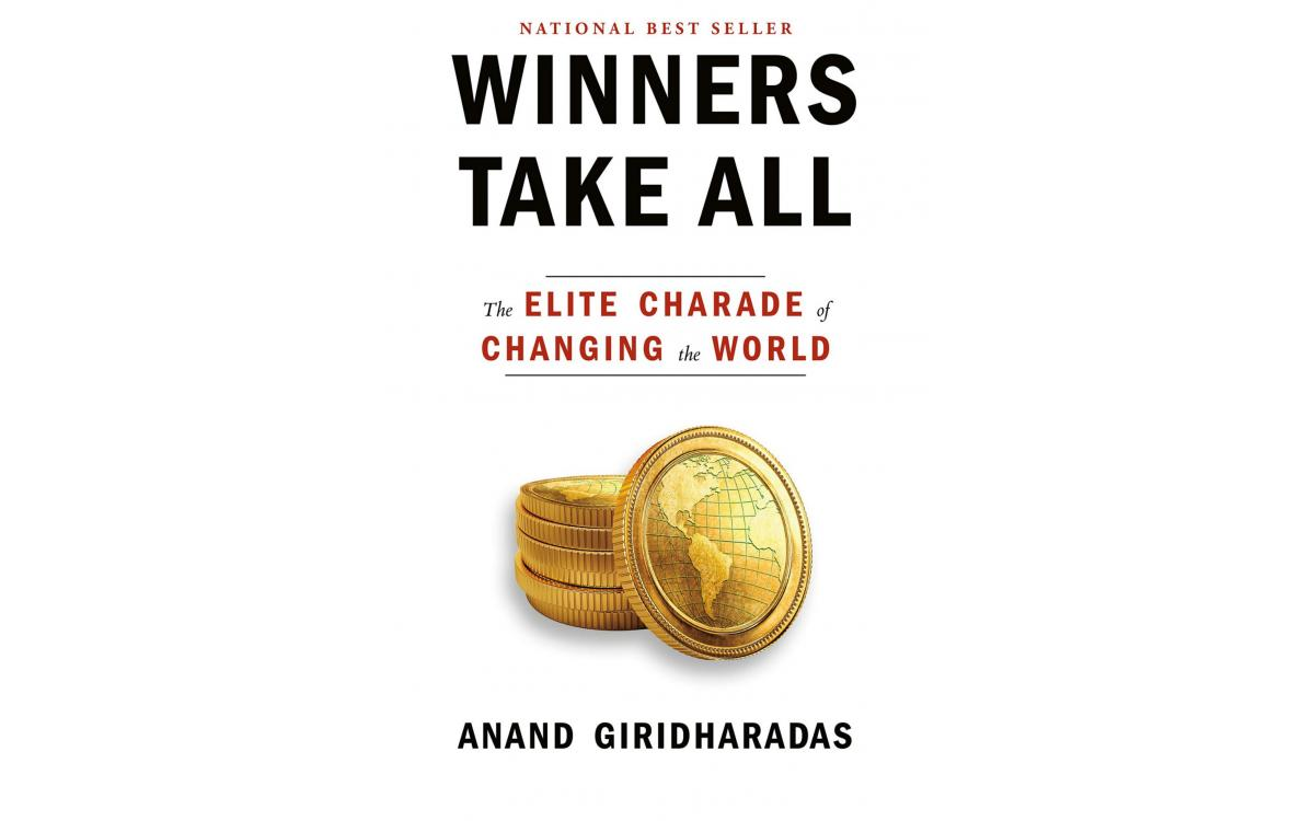 Winners Take All - Anand Giridharadas [Tóm tắt]