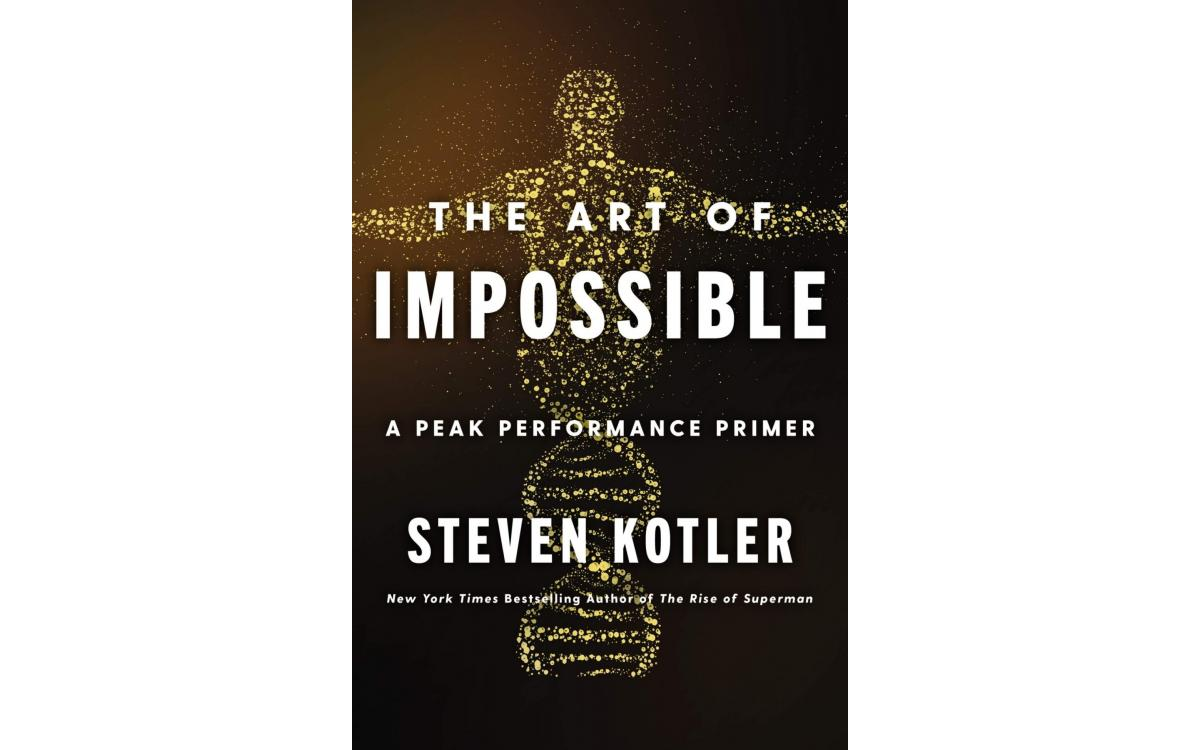 The Art of Impossible - Steven Kotler [Tóm tắt]
