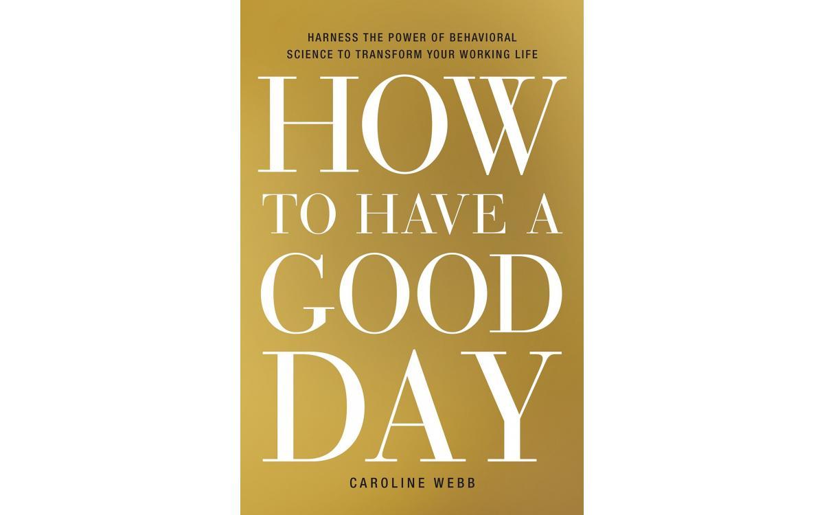 How To Have A Good Day - Caroline Webb [Tóm tắt]