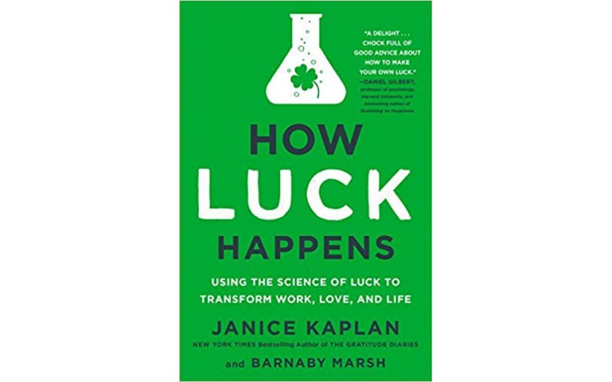 How Luck Happens - Janice Kaplan and Barnaby Marsh [Tóm Tắt]