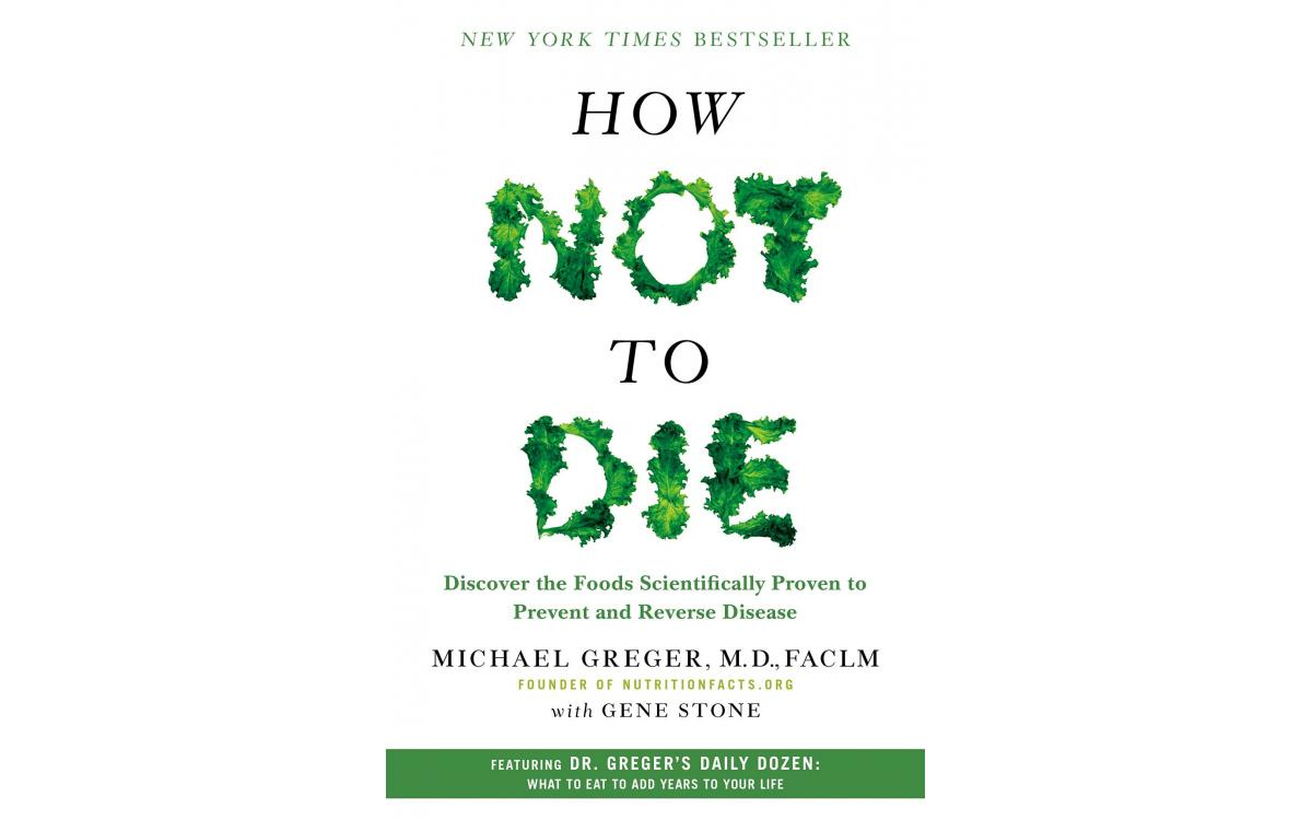 How Not to Die - Michael Greger, MD, and Gene Stone [Tóm tắt]