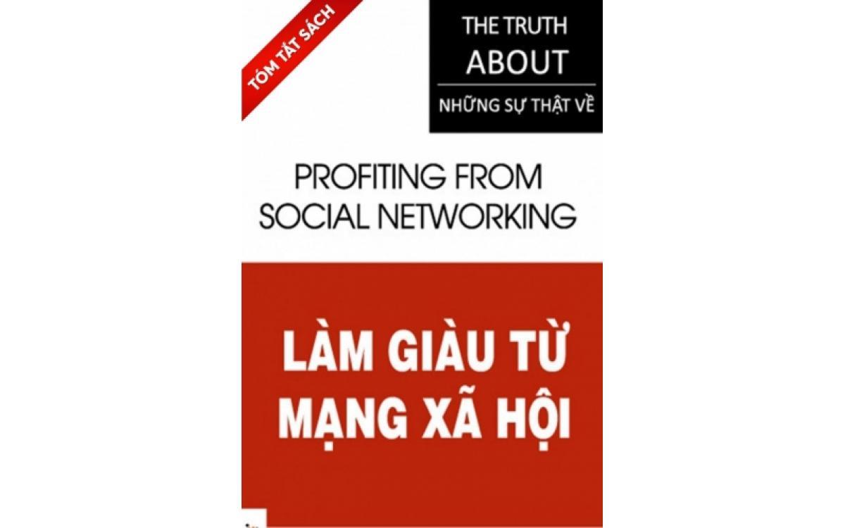 Những sự thật - Làm giàu từ mạng xã hội [Tóm tắt]