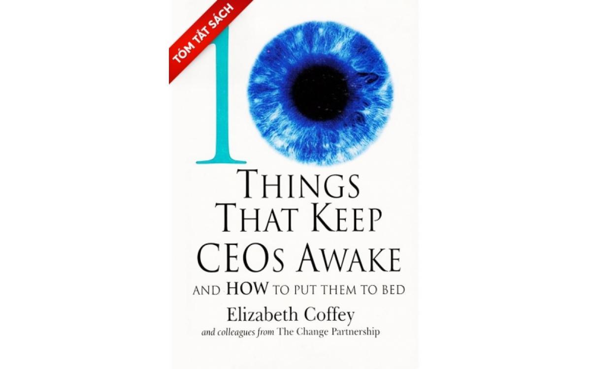 10 điều giữ cho CEO luôn tỉnh táo và cách để họ nghỉ ngơi [Tóm tắt]