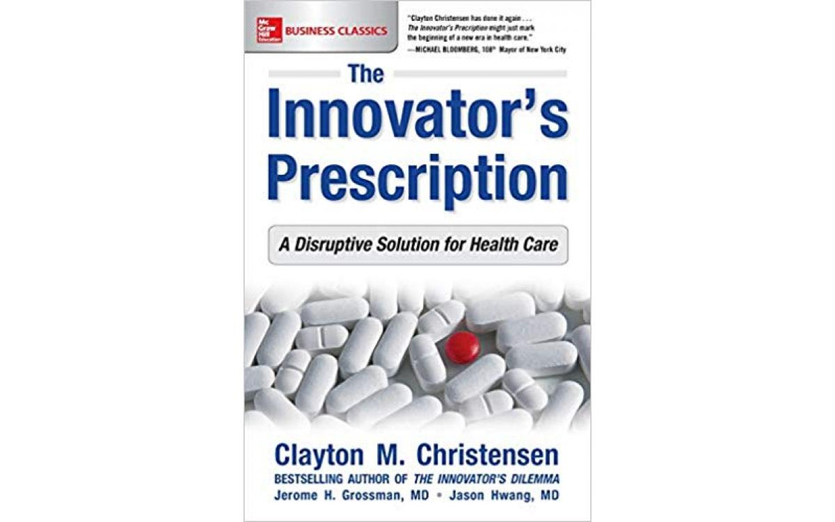 The Innovator's Prescription - Clayton Christensen, Jerome H. Grossman, Jason D. Hwang