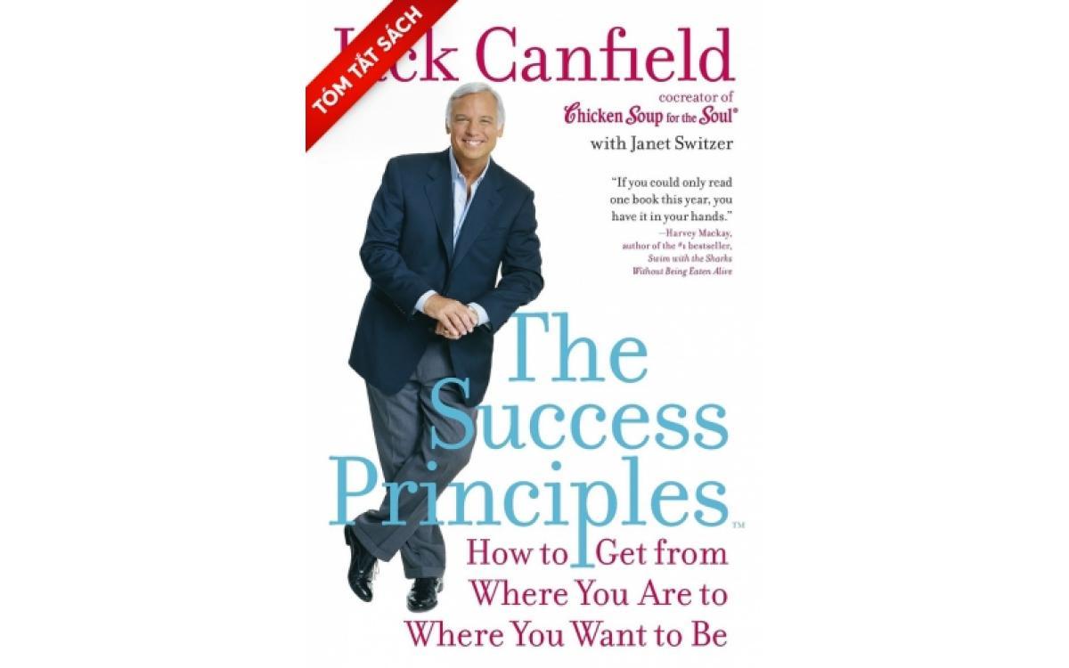 Những nguyên tắc thành công - Vươn tới đỉnh cao từ xuất phát điểm hiện tại [Tóm tắt]