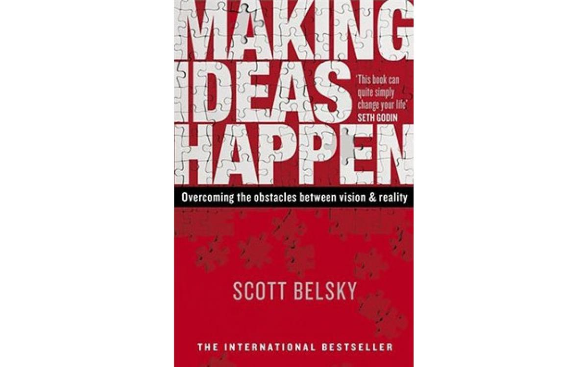 Making Ideas Happen - Scott Belsky [Tóm tắt]