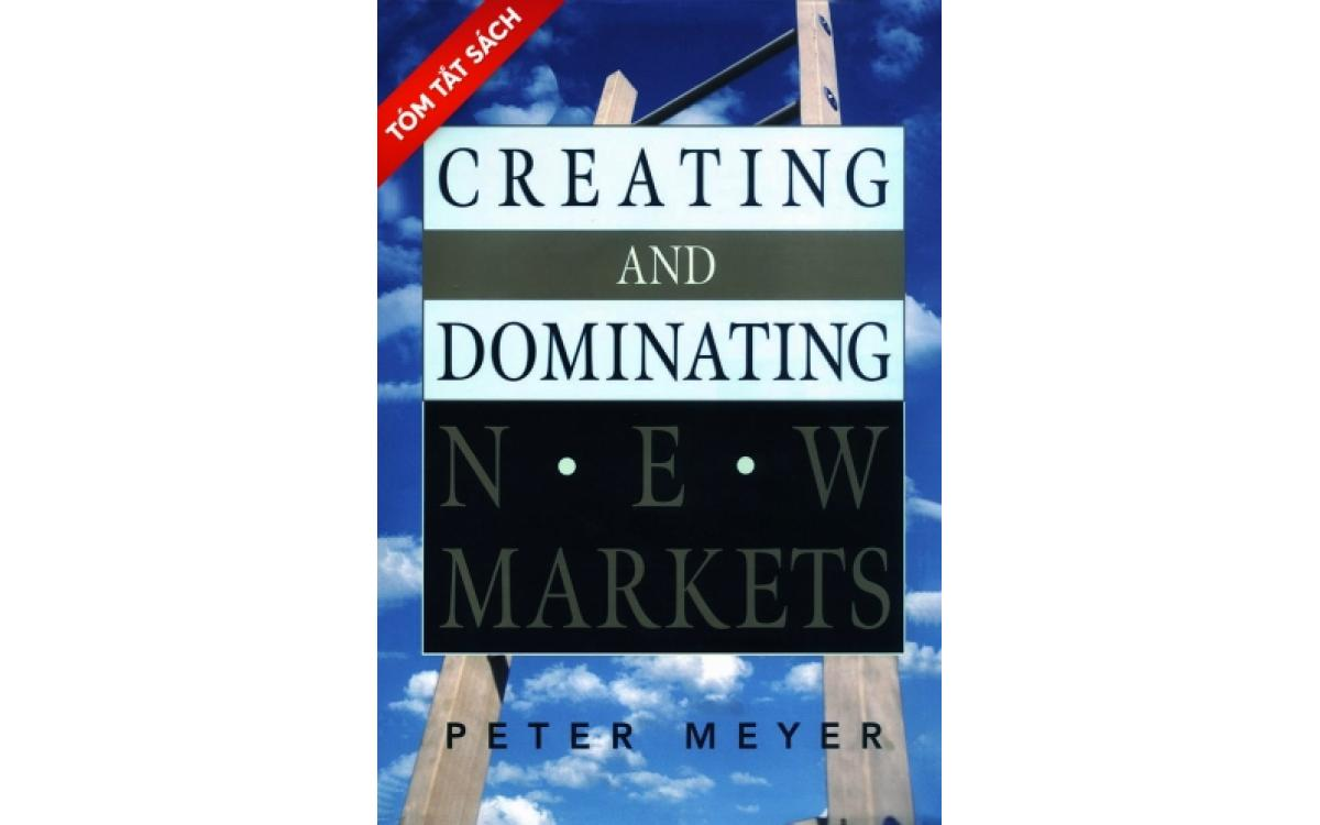 Tạo lập và thống lĩnh thị trường mới [Tóm tắt]